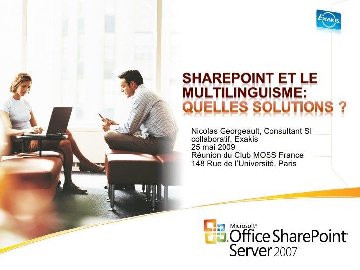 Nicolas Georgeault, Consultant SI collaboratif, Exakis 25 mai 2009 Réunion du Club MOSS France 148 Rue de l'Université, Pa...