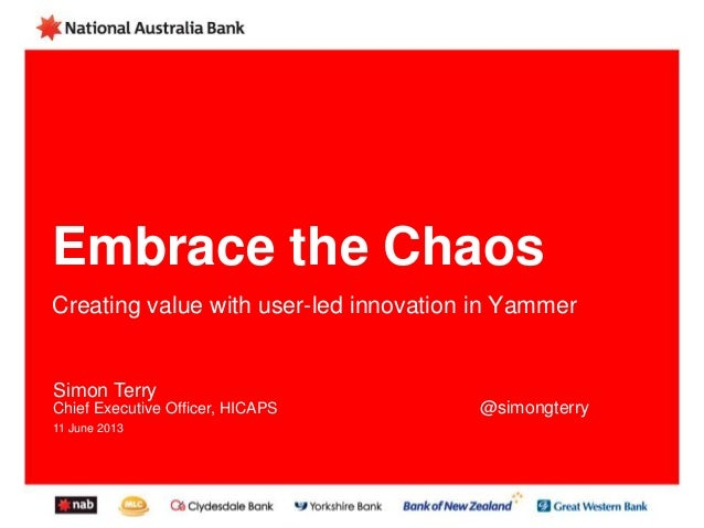 Embrace the ChaosCreating value with user-led innovation in YammerSimon TerryChief Executive Officer, HICAPS @simongterry1...