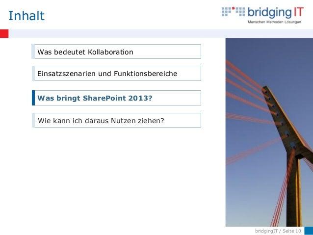 bridgingIT / Seite 10 Inhalt Was bedeutet Kollaboration Einsatzszenarien und Funktionsbereiche Was bringt SharePoint 2013?...