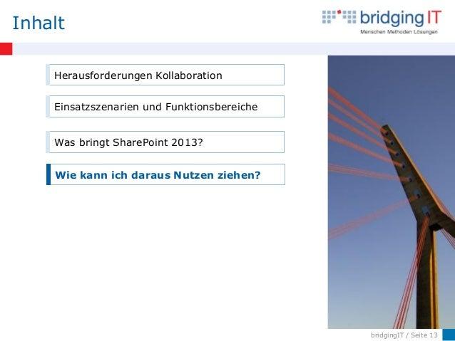bridgingIT / Seite 13 Inhalt Herausforderungen Kollaboration Einsatzszenarien und Funktionsbereiche Was bringt SharePoint ...