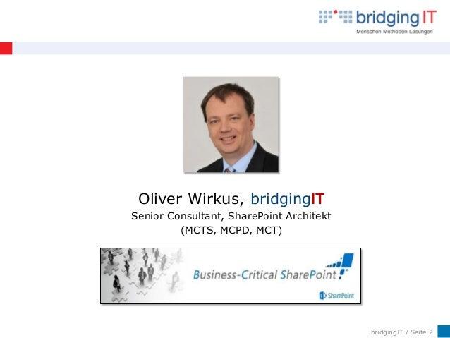 bridgingIT / Seite 2 Oliver Wirkus, bridgingIT Senior Consultant, SharePoint Architekt (MCTS, MCPD, MCT)