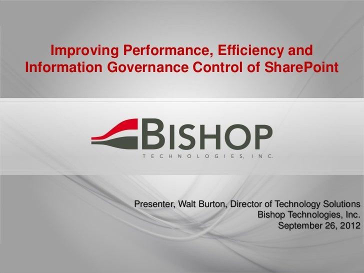 Improving Performance, Efficiency andInformation Governance Control of SharePoint               Presenter, Walt Burton, Di...