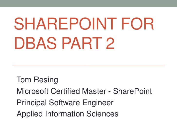 SHAREPOINT FORDBAS PART 2Tom ResingMicrosoft Certified Master - SharePointPrincipal Software EngineerApplied Information S...