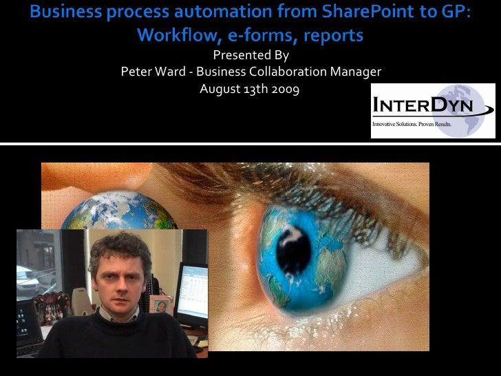 <ul><li>Presented By </li></ul><ul><li>Peter Ward - Business Collaboration Manager  </li></ul><ul><li>August 13th 2009  </...