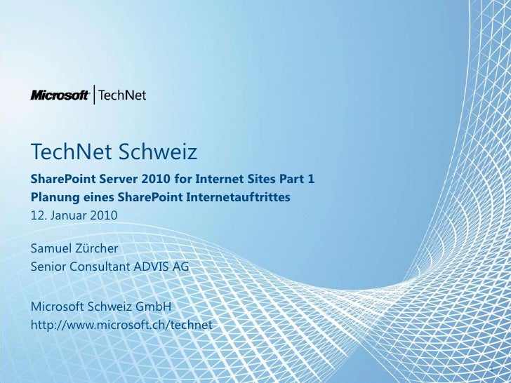 TechNet Schweiz<br />SharePoint Server 2010 for Internet Sites Part 1<br />Planung eines SharePoint Internetauftrittes<br ...