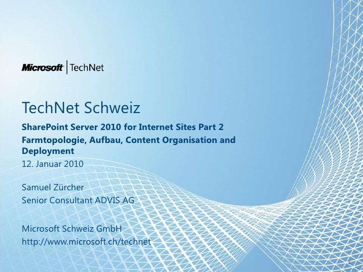 TechNet Schweiz SharePoint Server 2010 for Internet Sites Part 2 Farmtopologie, Aufbau, Content Organisation andDeployment...