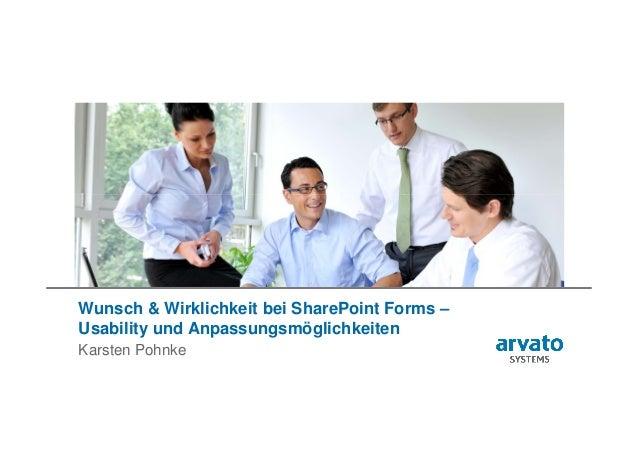 Wunsch & Wirklichkeit bei SharePoint Forms – Usability und Anpassungsmöglichkeiten Karsten Pohnke