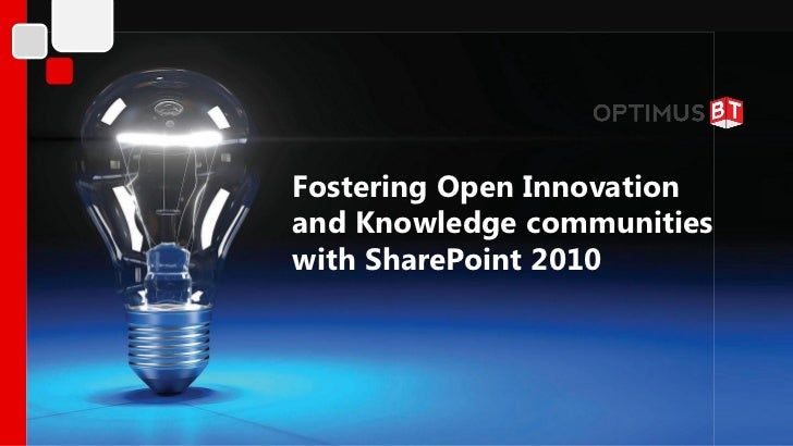 Fostering Open Innovationand Knowledge communitieswith SharePoint 2010