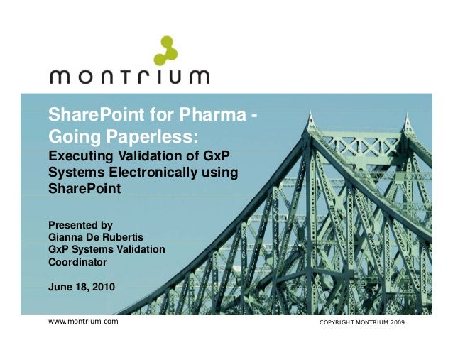 SharePoint f Pharma -Sh P i t for PhGoing Paperless:Executing Validation of G PE    ti V lid ti      f GxPSystems Electron...
