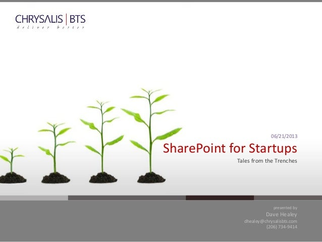 presented byDave Healeydhealey@chrysalisbts.com(206) 734-941406/21/2013SharePoint for StartupsTales from the Trenches