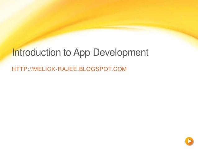 Introduction to App DevelopmentHTTP://MELICK-RAJEE.BLOGSPOT.COM