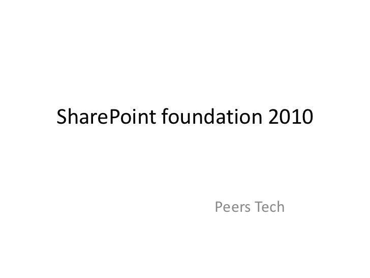 SharePoint foundation 2010<br />Peers Tech<br />