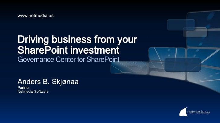 Driving business from yourSharePoint investmentGovernance Center for SharePoint<br />Anders B. Skjønaa<br />Partner<br />N...