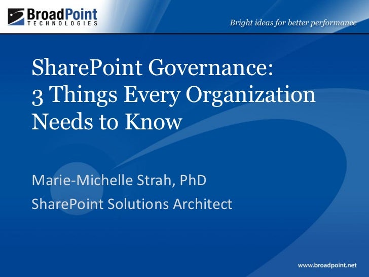 SharePoint Governance:3 Things Every OrganizationNeeds to KnowMarie-Michelle Strah, PhDSharePoint Solutions Architect