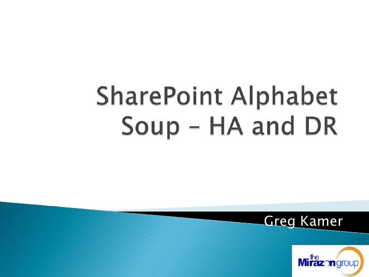 SharePoint Alphabet Soup – HA and DR<br />Greg Kamer<br />