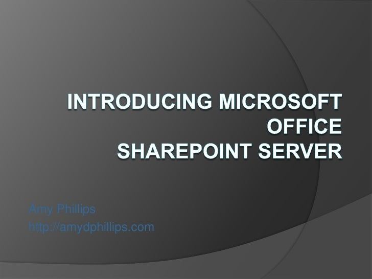 Introducing Microsoft OfficeSharePoint Server<br />Amy Phillips<br />http://amydphillips.com<br />