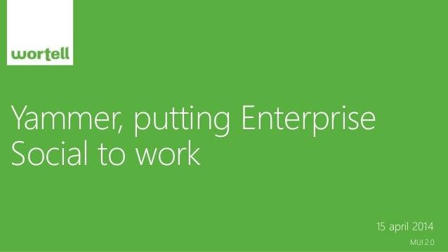 MUI 2.0 Yammer, putting Enterprise Social to work 15 april 2014