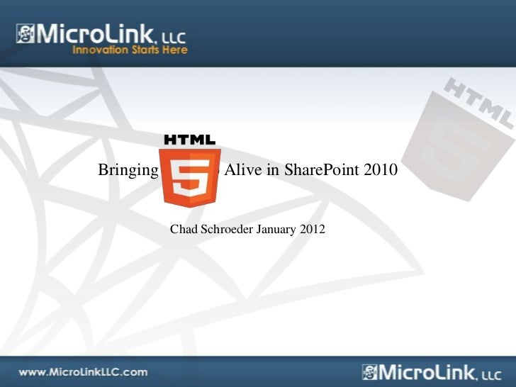 Bringing HTML5 Alive in SharePoint 2010         Chad Schroeder January 2012