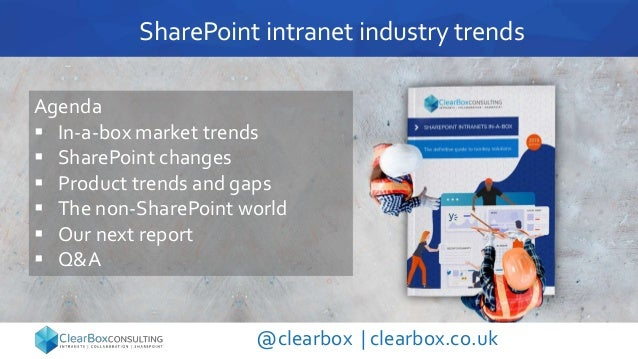 SharePoint intranet industry trends @clearbox | clearbox.co.uk Agenda  In-a-box market trends  SharePoint changes  Prod...