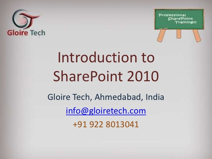 Introduction to    SharePoint 2010   Gloire Tech, Ahmedabad, IndiaNitin Khubani, Founder – Gloire Tech