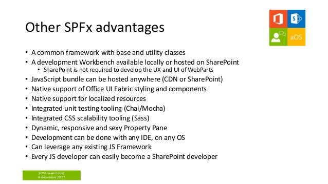 aOS Luxembourg 4 décembre 2017 Other SPFx advantages • A common framework with base and utility classes • A development Wo...