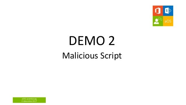 aOS Luxembourg 4 décembre 2017 DEMO 2 Malicious Script