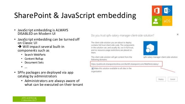 aOS Luxembourg 4 décembre 2017 SharePoint & JavaScript embedding • JavaScript embedding is ALWAYS DISABLED on Modern UI • ...