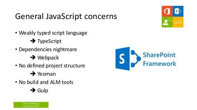 aOS Luxembourg 4 décembre 2017 General JavaScript concerns • Weakly typed script language  TypeScript • Dependencies nigh...