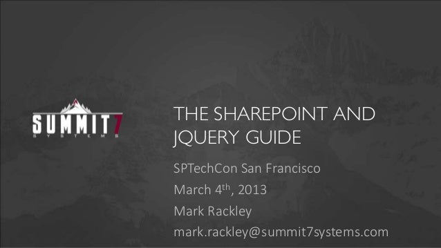 THE SHAREPOINT ANDJQUERY GUIDESPTechCon San FranciscoMarch 4th, 2013Mark Rackleymark.rackley@summit7systems.com
