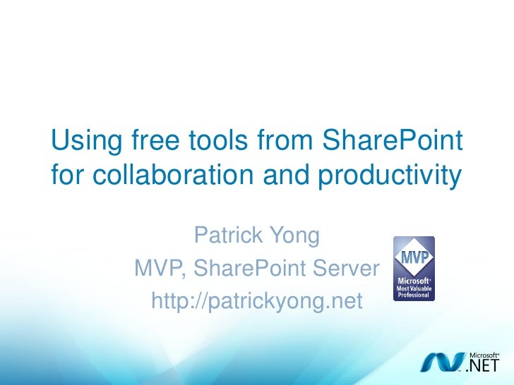 Using free tools from SharePoint for collaboration and productivity              Patrick Yong       MVP, SharePoint Server...