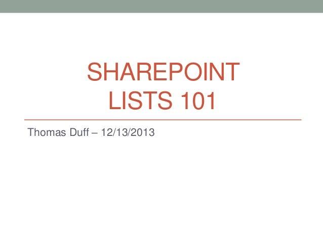 SHAREPOINT LISTS 101 Thomas Duff – 12/13/2013