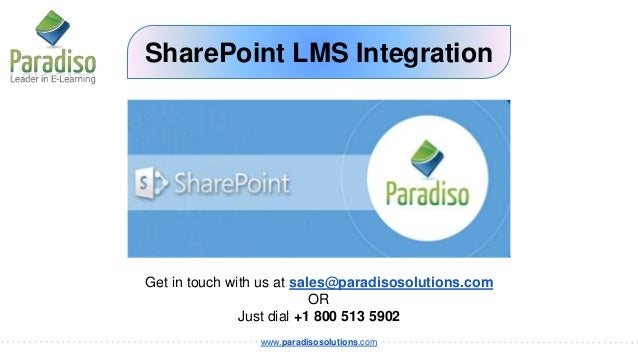 www.paradisosolutions.com SharePoint LMS Integration Get in touch with us at sales@paradisosolutions.com OR Just dial +1 8...