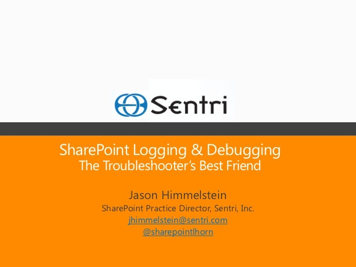 SharePoint Logging & Debugging  The Troubleshooter's Best Friend             Jason Himmelstein      SharePoint Practice Di...