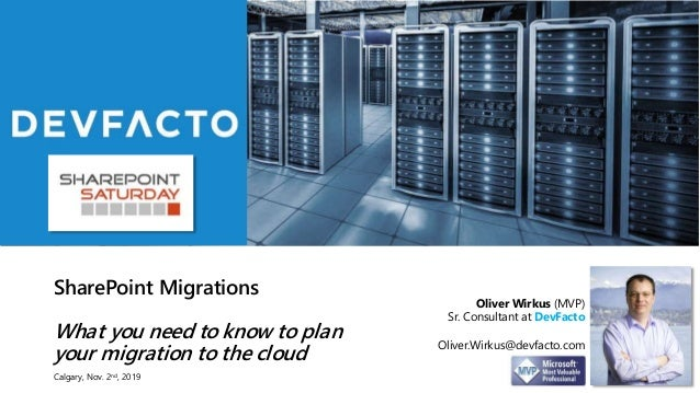SharePoint Migrations What you need to know to plan your migration to the cloud Oliver Wirkus (MVP) Sr. Consultant at DevF...