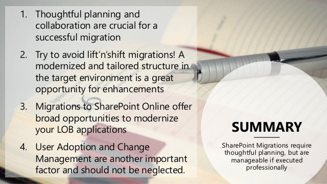 SUMMARY SharePoint Migrations require thoughtful planning, but are manageable if executed professionally 1. Thoughtful pla...