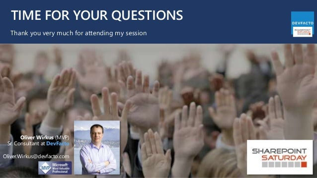 TIME FOR YOUR QUESTIONS Thank you very much for attending my session Oliver Wirkus (MVP) Sr. Consultant at DevFacto Oliver...