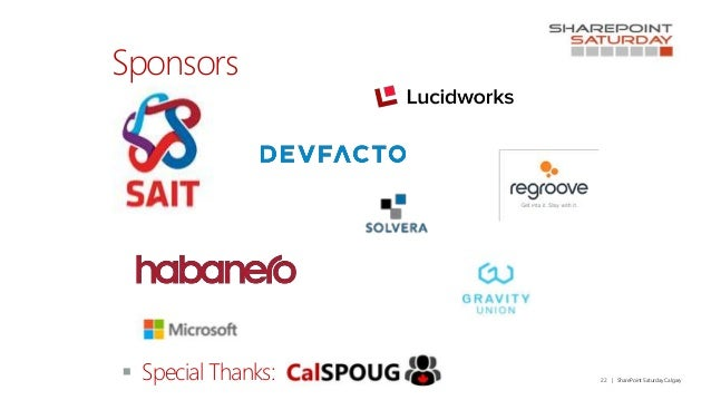 22   SharePoint Saturday Calgary Sponsors  Special Thanks: