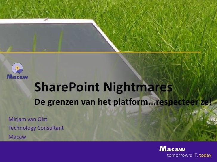 SharePoint Nightmares          De grenzen van het platform...respecteer ze! Mirjam van Olst Technology Consultant Macaw
