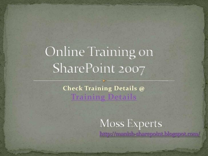 Online Training on SharePoint 2007<br />Check Training Details @Training Details<br />Moss Experts<br />http://manish-shar...