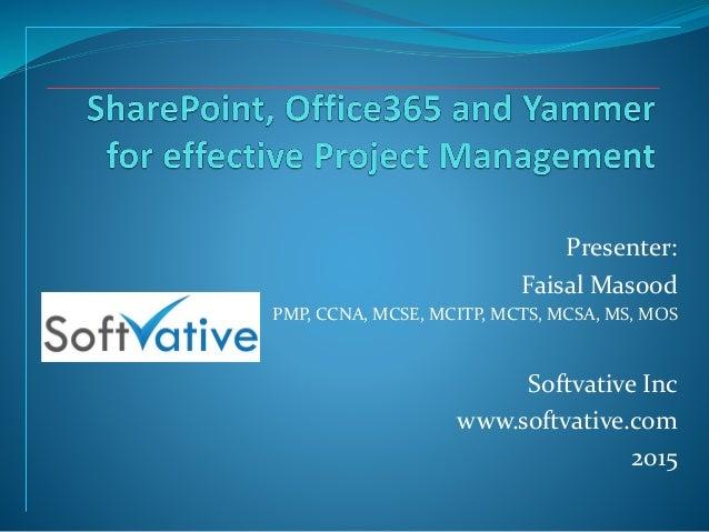 Presenter: Faisal Masood PMP, CCNA, MCSE, MCITP, MCTS, MCSA, MS, MOS Softvative Inc www.softvative.com 2015