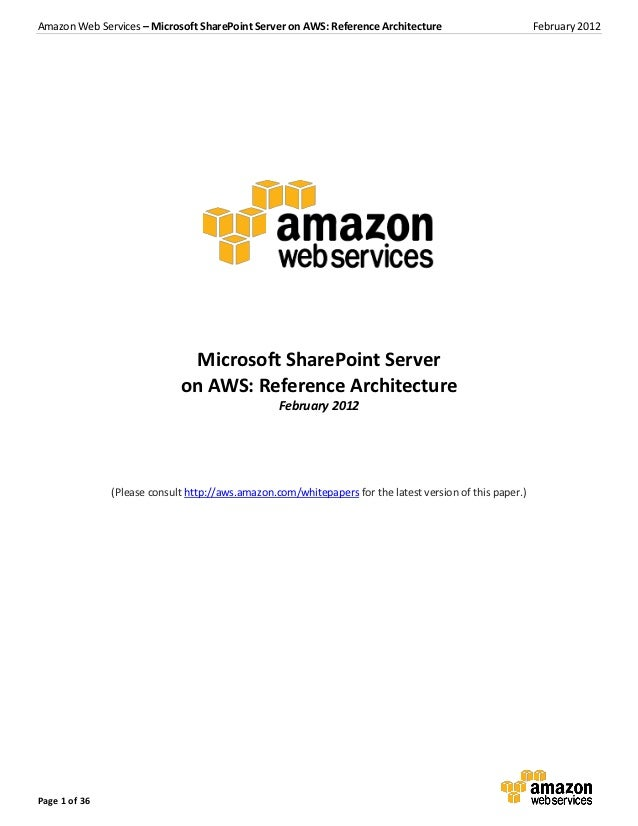 Amazon Web Services – Microsoft SharePoint Server on AWS: Reference Architecture                          February 2012   ...