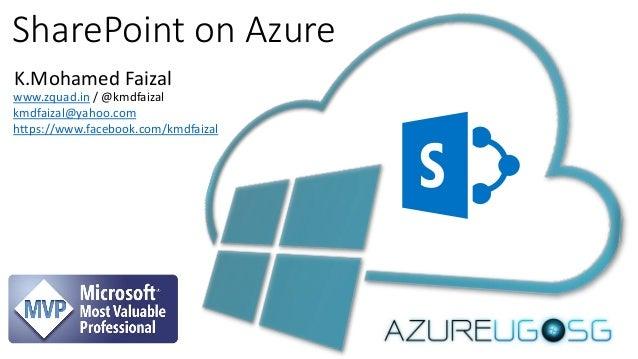 SharePoint on Azure K.Mohamed Faizal www.zquad.in / @kmdfaizal kmdfaizal@yahoo.com https://www.facebook.com/kmdfaizal