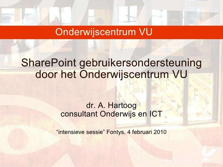 """SharePoint gebruikersondersteuning door het Onderwijscentrum VU dr. A. Hartoog consultant Onderwijs en ICT """" intensieve se..."""