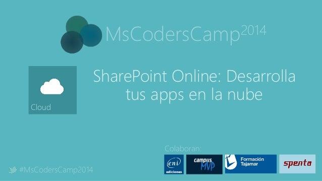 MsCodersCamp2014 Colaboran: #MsCodersCamp2014 Cloud SharePoint Online: Desarrolla tus apps en la nube
