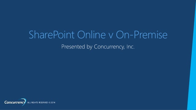 ALL RIGHTS RESERVED © 2014 SharePoint Online v On-Premise