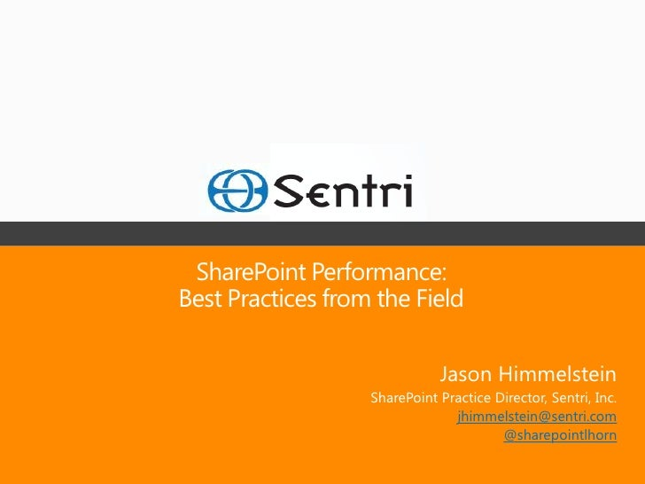 SharePoint Performance:Best Practices from the Field                              Jason Himmelstein                   Shar...