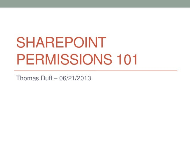 SHAREPOINT PERMISSIONS 101 Thomas Duff – 06/21/2013