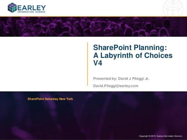 Copyright © 2015 Earley Information Science1 Copyright © 2015 Earley Information Science SharePoint Planning: A Labyrinth ...