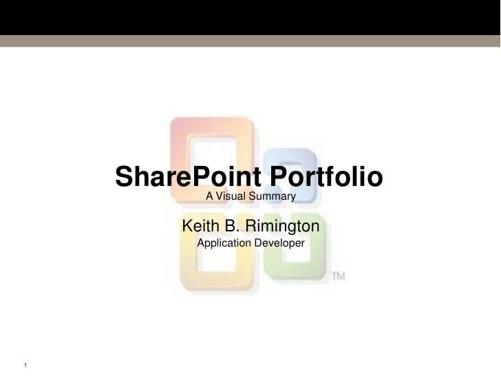 SharePoint Portfolio<br />A Visual Summary<br />Keith B. Rimington<br />Application Developer<br />