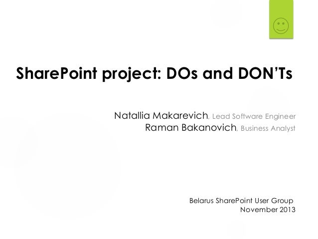 SharePoint project: DOs and DON'Ts Natallia Makarevich, Lead Software Engineer Raman Bakanovich, Business Analyst  Belarus...